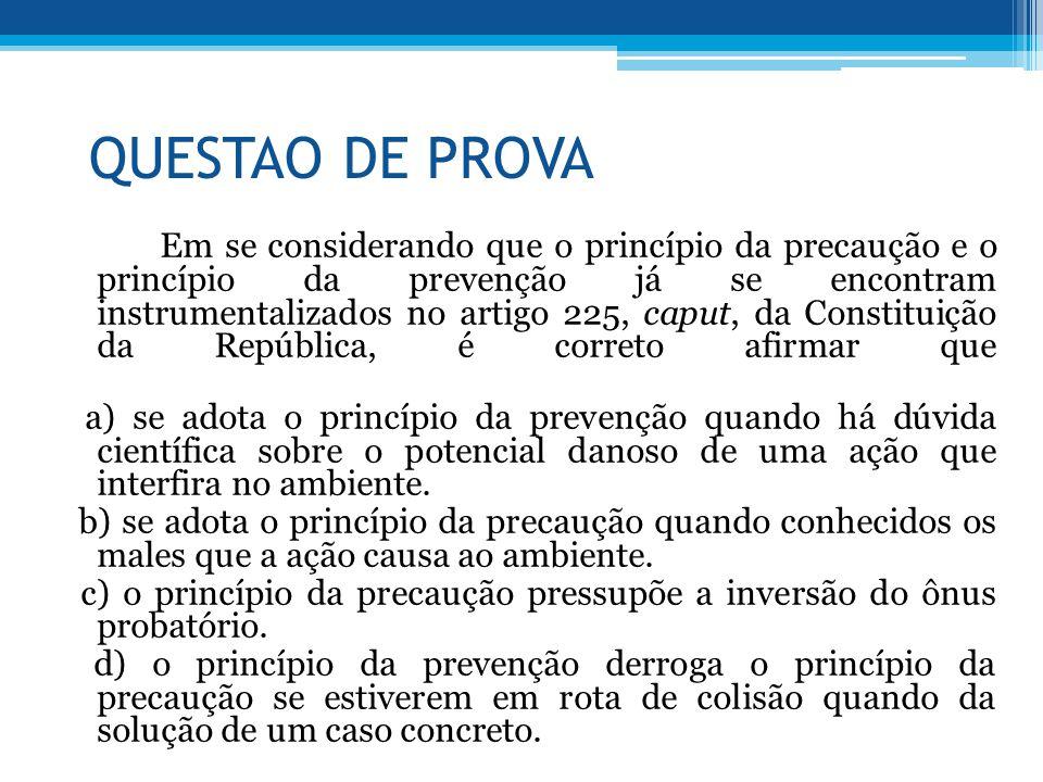QUESTAO DE PROVA Em se considerando que o princípio da precaução e o princípio da prevenção já se encontram instrumentalizados no artigo 225, caput, d