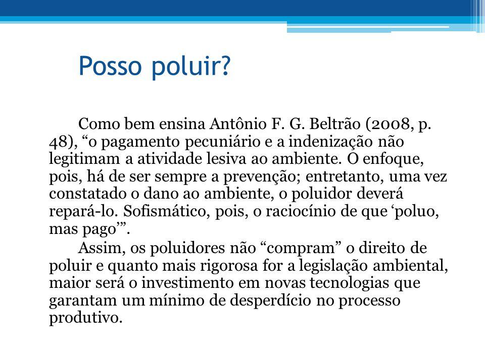 """Posso poluir? Como bem ensina Antônio F. G. Beltrão (2008, p. 48), """"o pagamento pecuniário e a indenização não legitimam a atividade lesiva ao ambient"""