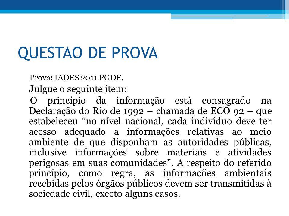 QUESTAO DE PROVA Prova: IADES 2011 PGDF. Julgue o seguinte item: O princípio da informação está consagrado na Declaração do Rio de 1992 – chamada de E