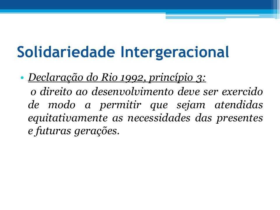 Solidariedade Intergeracional Declaração do Rio 1992, princípio 3: o direito ao desenvolvimento deve ser exercido de modo a permitir que sejam atendid