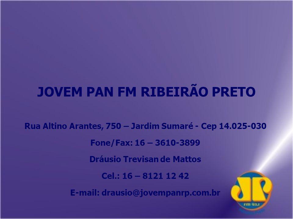 JOVEM PAN FM RIBEIRÃO PRETO Rua Altino Arantes, 750 – Jardim Sumaré - Cep 14.025-030 Fone/Fax: 16 – 3610-3899 Dráusio Trevisan de Mattos Cel.: 16 – 8121 12 42 E-mail: drausio@jovempanrp.com.br