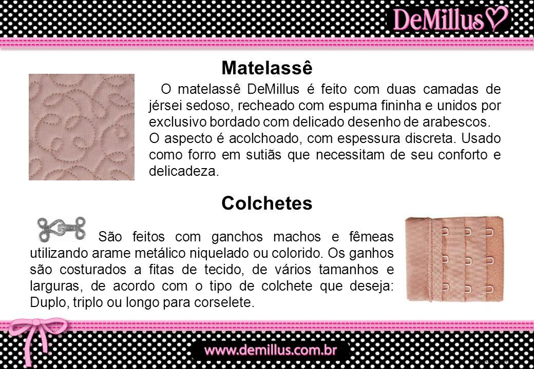 Matelassê O matelassê DeMillus é feito com duas camadas de jérsei sedoso, recheado com espuma fininha e unidos por exclusivo bordado com delicado dese