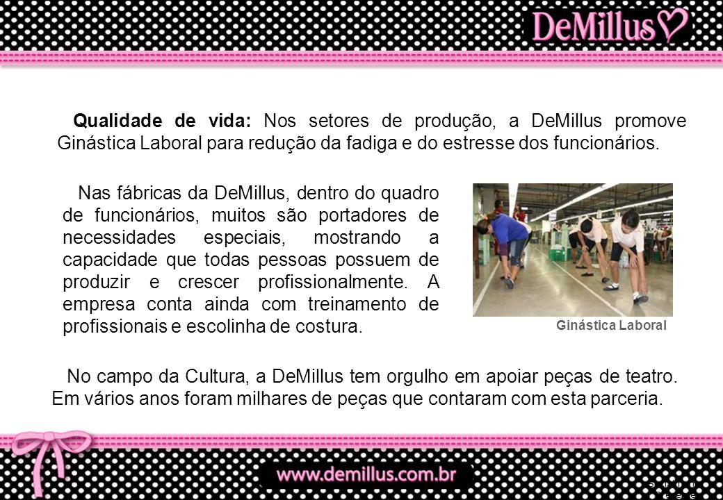 Nas fábricas da DeMillus, dentro do quadro de funcionários, muitos são portadores de necessidades especiais, mostrando a capacidade que todas pessoas