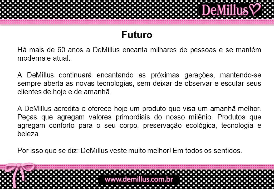 Há mais de 60 anos a DeMillus encanta milhares de pessoas e se mantém moderna e atual. A DeMillus continuará encantando as próximas gerações, mantendo