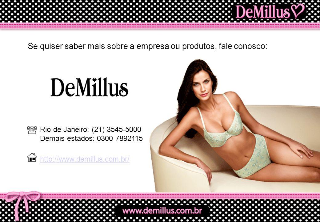 Rio de Janeiro: (21) 3545-5000 Demais estados: 0300 7892115 Se quiser saber mais sobre a empresa ou produtos, fale conosco: http://www.demillus.com.br