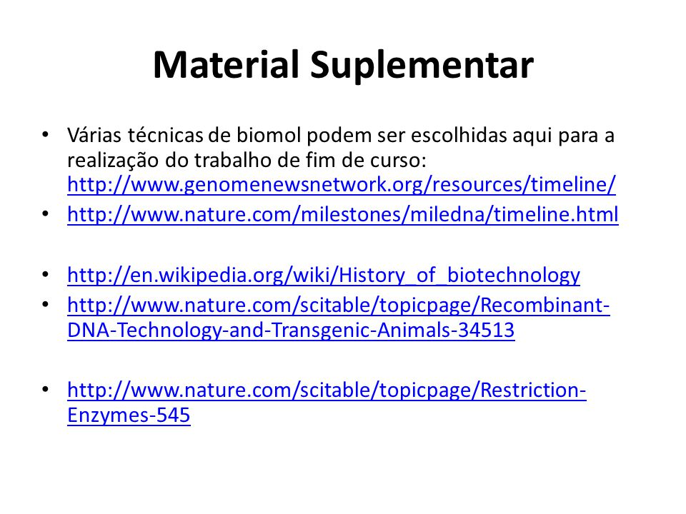 Material Suplementar Várias técnicas de biomol podem ser escolhidas aqui para a realização do trabalho de fim de curso: http://www.genomenewsnetwork.o