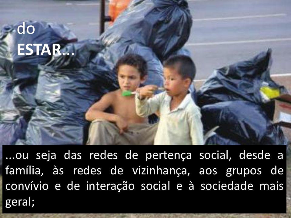 ...ou seja das redes de pertença social, desde a família, às redes de vizinhança, aos grupos de convívio e de interação social e à sociedade mais geral; do ESTAR...