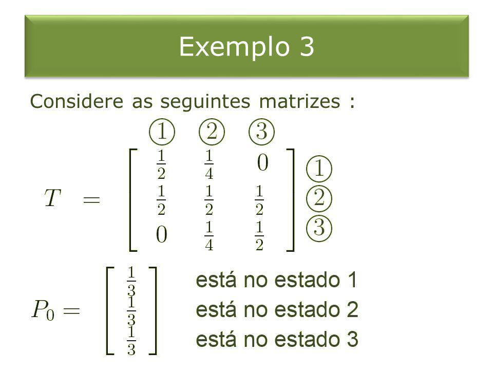 Exemplo 3 Considere as seguintes matrizes :