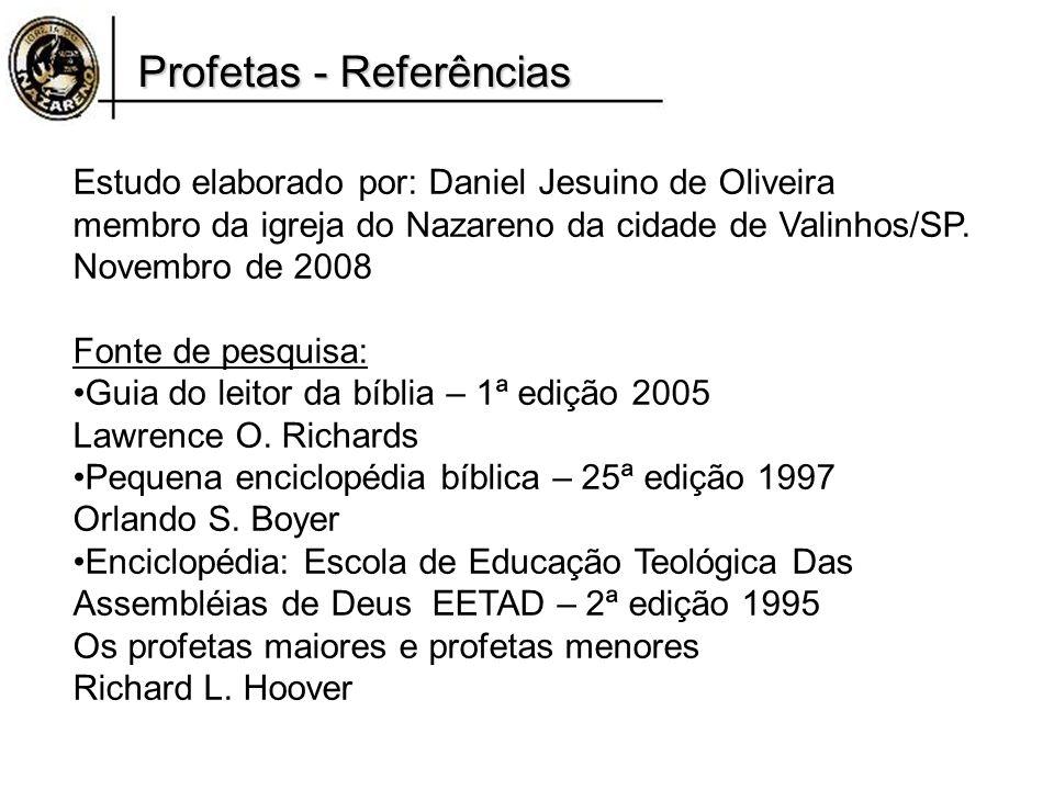 Profetas - Referências Estudo elaborado por: Daniel Jesuino de Oliveira membro da igreja do Nazareno da cidade de Valinhos/SP. Novembro de 2008 Fonte