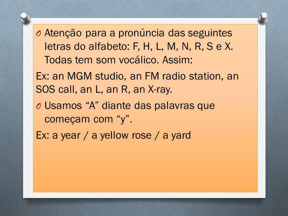 O Atenção para a pronúncia das seguintes letras do alfabeto: F, H, L, M, N, R, S e X.