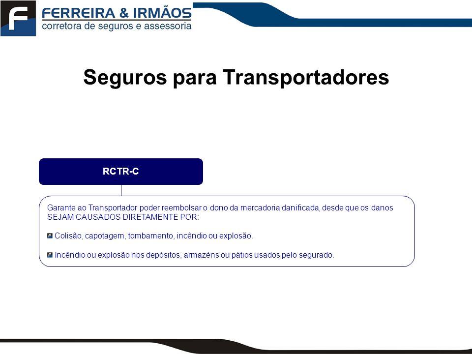 Seguros para Transportadores Operações de Carga / Descarga / Içamento Viagem rodoviária com percurso complementar fluvial (nos estados do Acre, Amazonas, Amapá, Pará, Rondônia e Roraima) Extensão de cobertura ao valor dos Impostos Suspensos e/ou Benefícios Internos Transporte de cargas excepcionais / especiais COBERTURAS ADICIONAIS RCTR-C