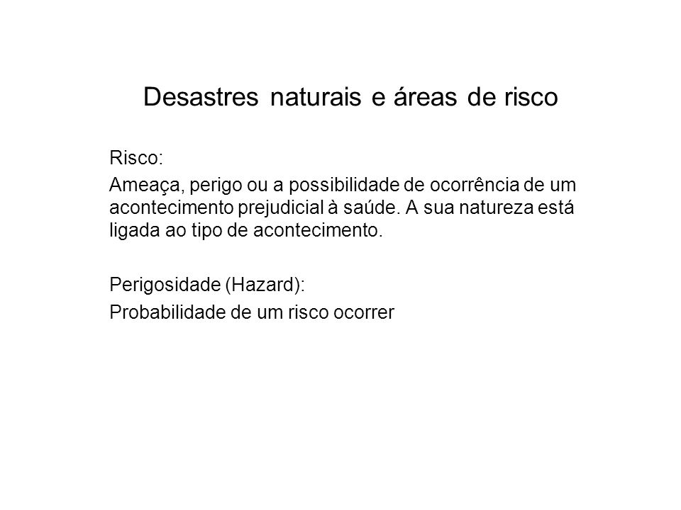 Desastres naturais e áreas de risco Risco: Ameaça, perigo ou a possibilidade de ocorrência de um acontecimento prejudicial à saúde.