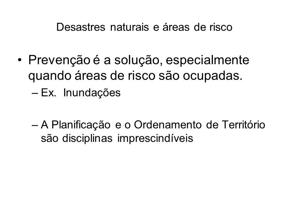 Desastres naturais e áreas de risco Protecção ambiental e desenvolvimento sustentável –Ex.
