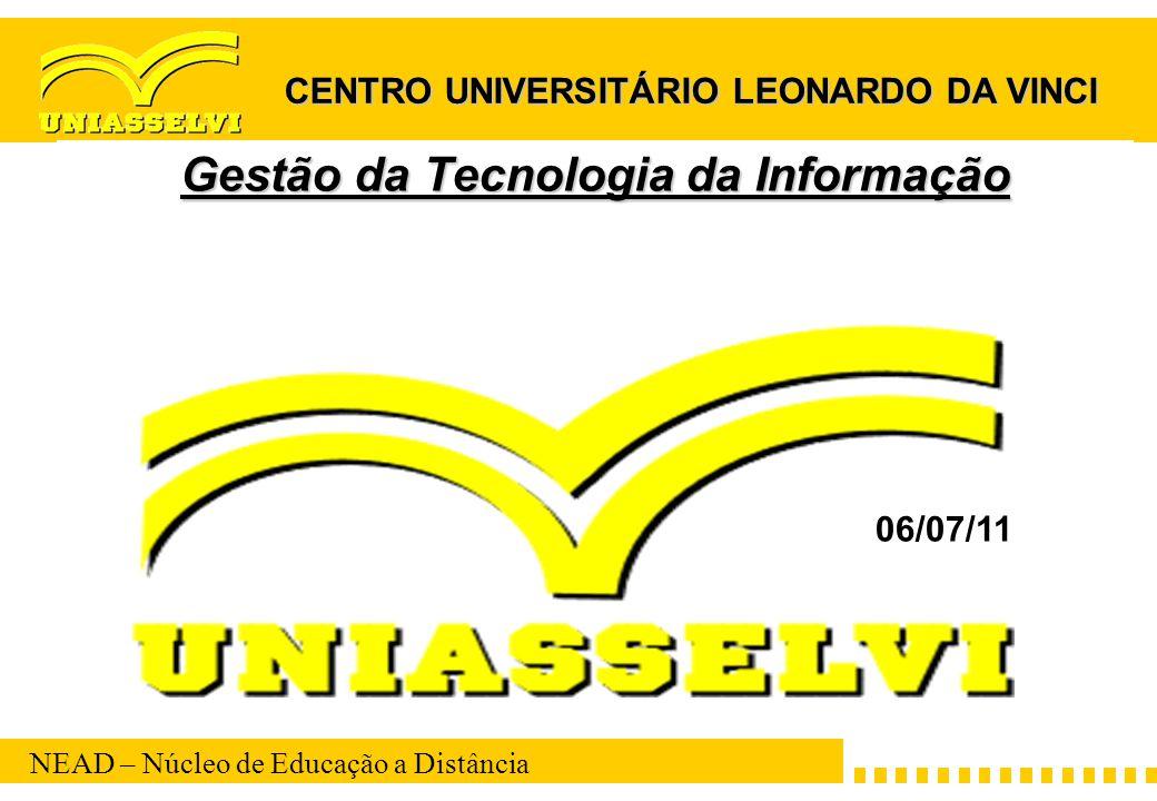 NEAD – Núcleo de Educação a Distância Gestão da Tecnologia da Informação CENTRO UNIVERSITÁRIO LEONARDO DA VINCI 06/07/11
