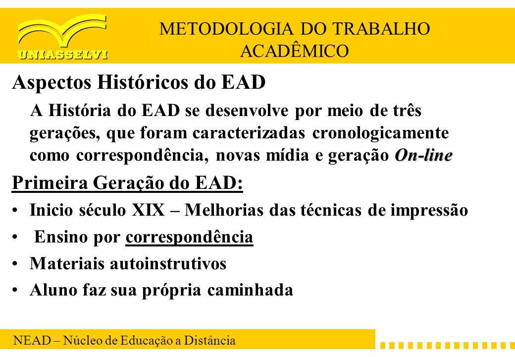 NEAD – Núcleo de Educação a Distância METODOLOGIA DO TRABALHO ACADÊMICO Aspectos Históricos do EAD On-line A História do EAD se desenvolve por meio de