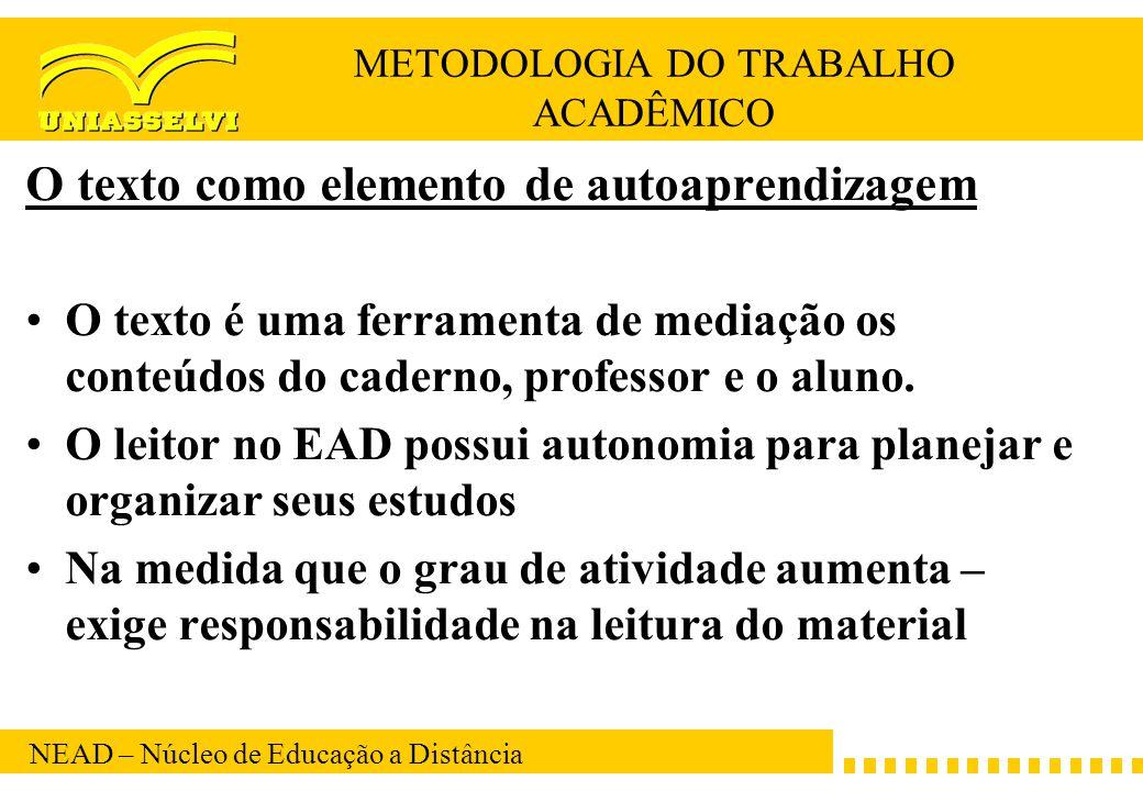 NEAD – Núcleo de Educação a Distância METODOLOGIA DO TRABALHO ACADÊMICO O texto como elemento de autoaprendizagem O texto é uma ferramenta de mediação