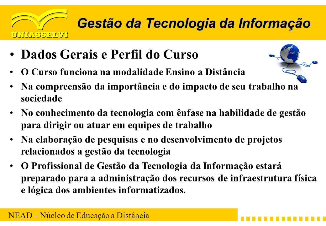 NEAD – Núcleo de Educação a Distância Gestão da Tecnologia da Informação Dados Gerais e Perfil do Curso O Curso funciona na modalidade Ensino a Distân
