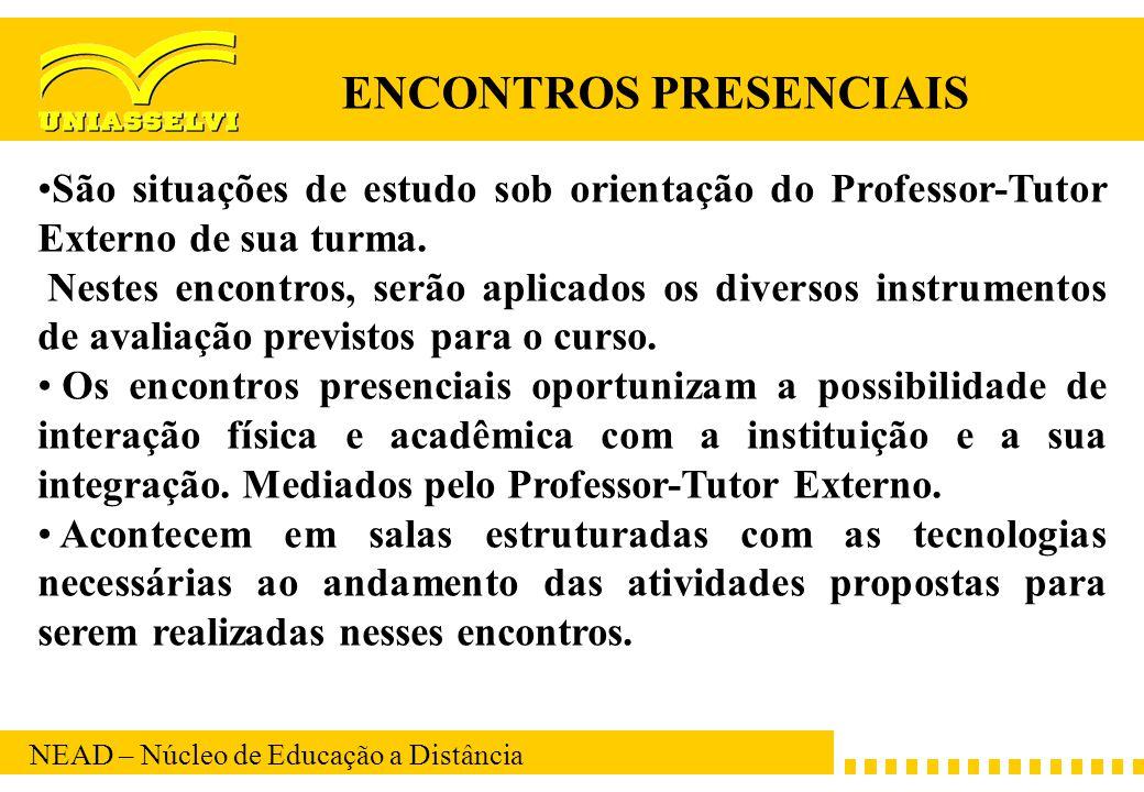 NEAD – Núcleo de Educação a Distância São situações de estudo sob orientação do Professor-Tutor Externo de sua turma. Nestes encontros, serão aplicado
