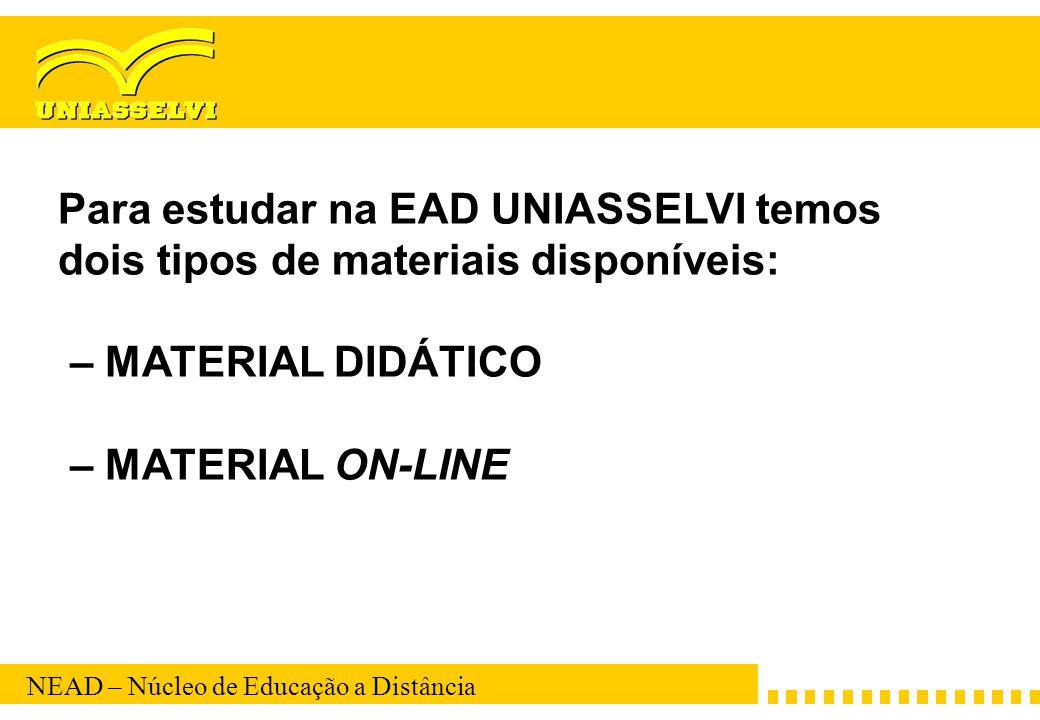 NEAD – Núcleo de Educação a Distância Para estudar na EAD UNIASSELVI temos dois tipos de materiais disponíveis: – MATERIAL DIDÁTICO – MATERIAL ON-LINE