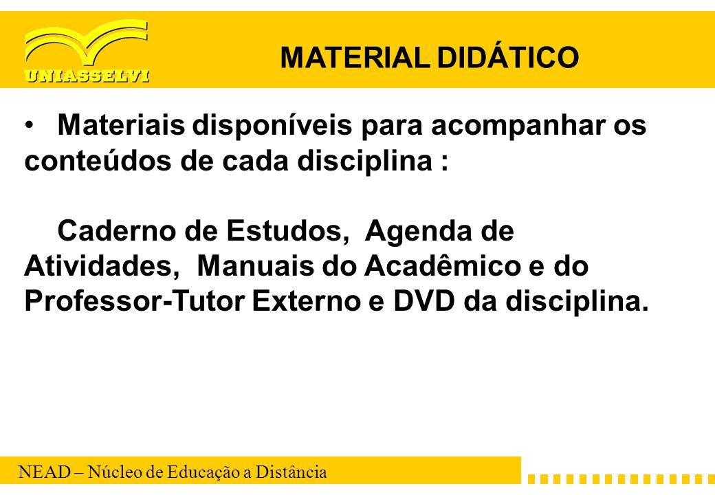 NEAD – Núcleo de Educação a Distância Materiais disponíveis para acompanhar os conteúdos de cada disciplina : Caderno de Estudos, Agenda de Atividades