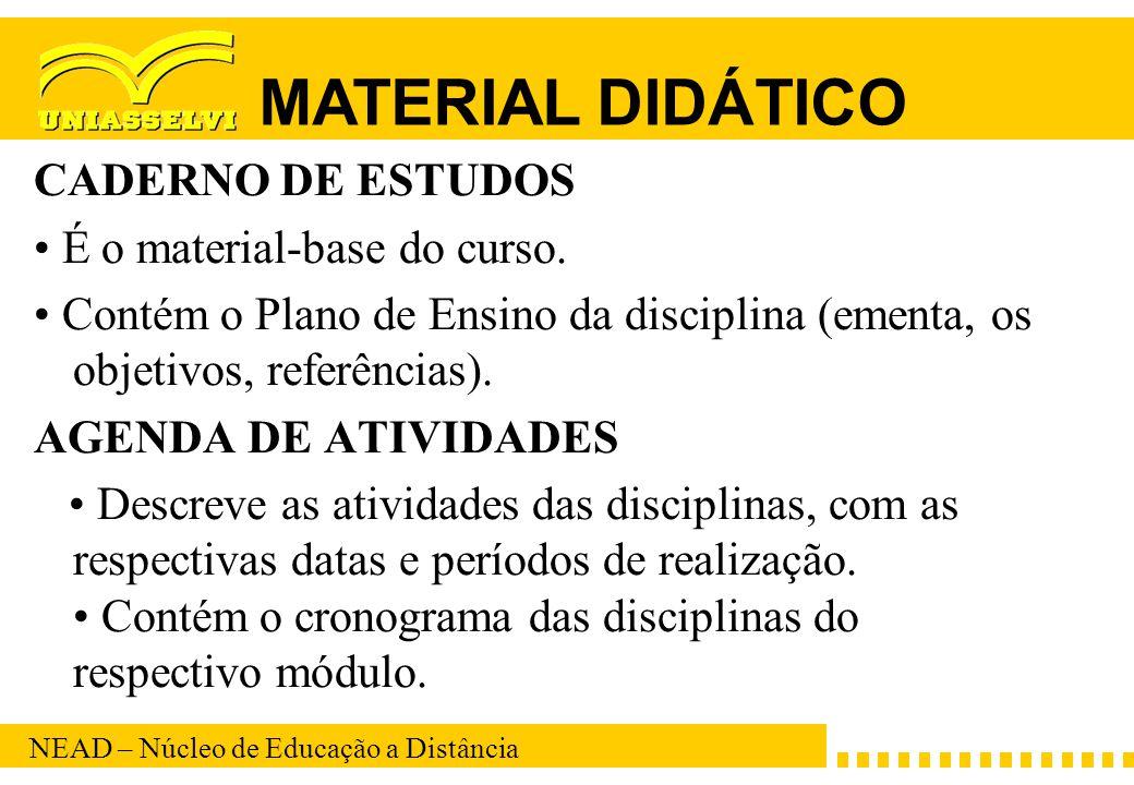 NEAD – Núcleo de Educação a Distância CADERNO DE ESTUDOS É o material-base do curso. Contém o Plano de Ensino da disciplina (ementa, os objetivos, ref