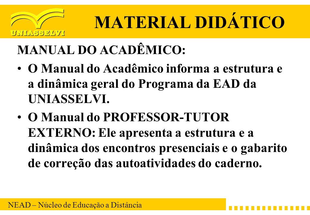 NEAD – Núcleo de Educação a Distância MATERIAL DIDÁTICO MANUAL DO ACADÊMICO: O Manual do Acadêmico informa a estrutura e a dinâmica geral do Programa