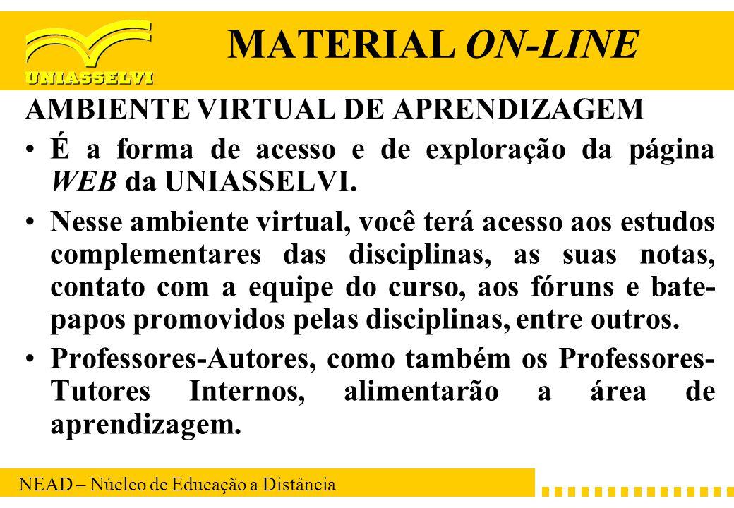 NEAD – Núcleo de Educação a Distância MATERIAL ON-LINE AMBIENTE VIRTUAL DE APRENDIZAGEM É a forma de acesso e de exploração da página WEB da UNIASSELV