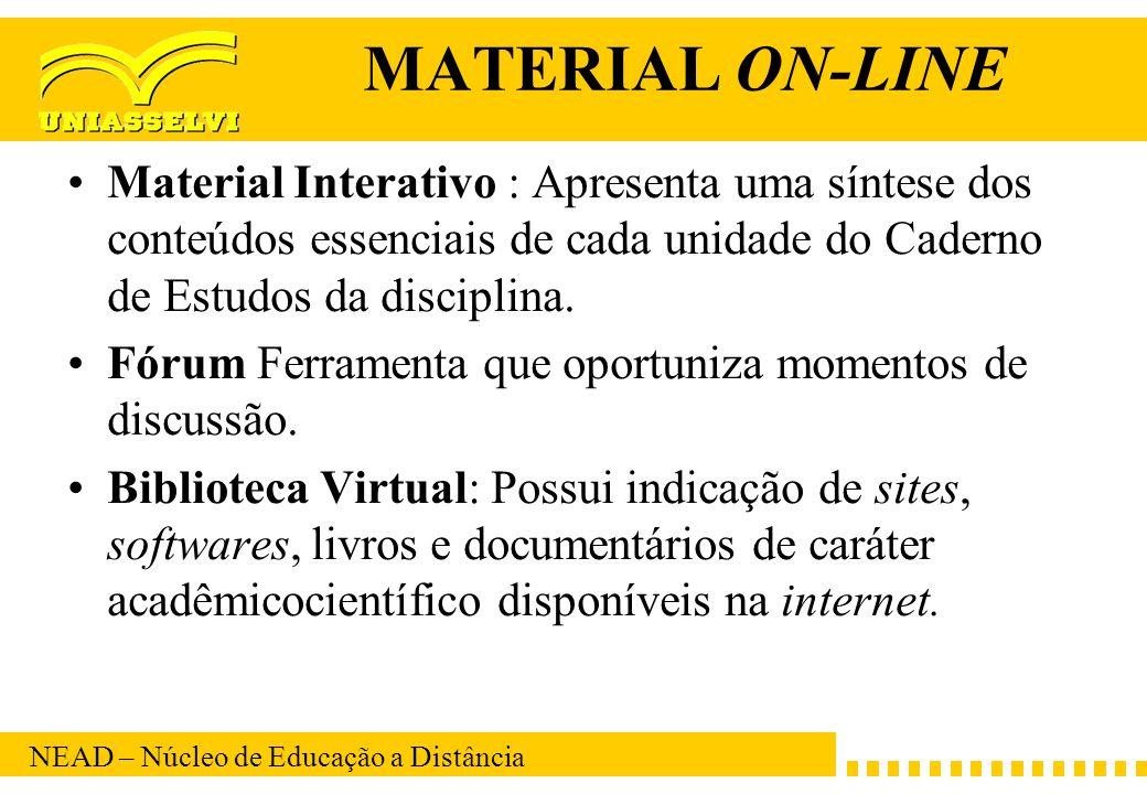 NEAD – Núcleo de Educação a Distância MATERIAL ON-LINE Material Interativo : Apresenta uma síntese dos conteúdos essenciais de cada unidade do Caderno