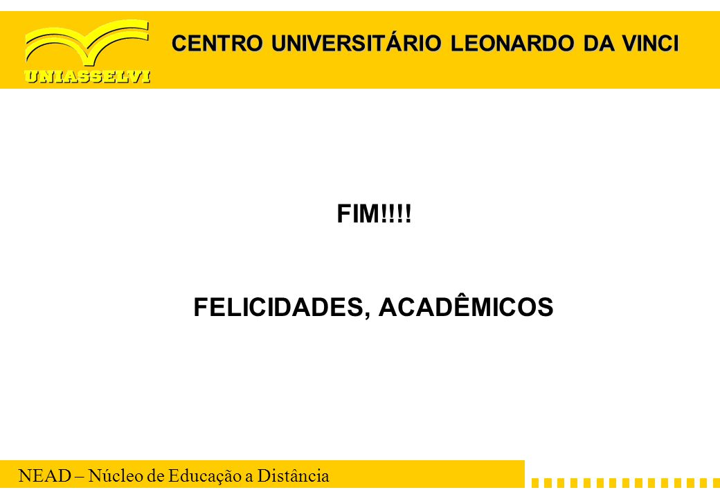 NEAD – Núcleo de Educação a Distância CENTRO UNIVERSITÁRIO LEONARDO DA VINCI FIM!!!! FELICIDADES, ACADÊMICOS