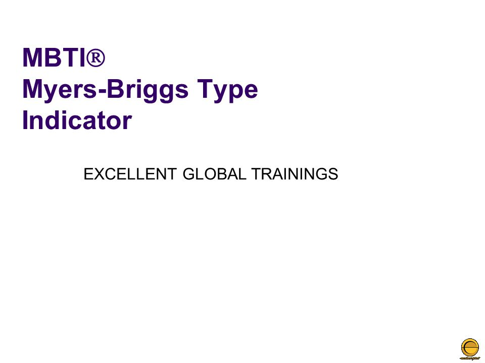 MBTI  Myers-Briggs Type Indicator EXCELLENT GLOBAL TRAININGS