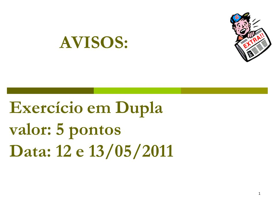 1 AVISOS: Exercício em Dupla valor: 5 pontos Data: 12 e 13/05/2011