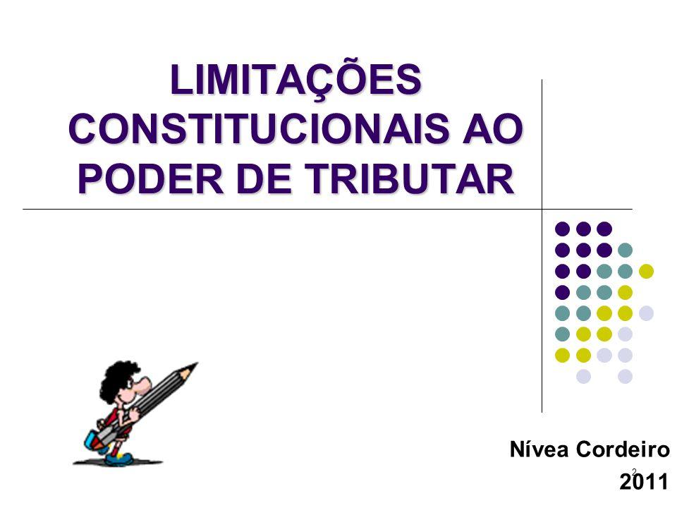 2 LIMITAÇÕES CONSTITUCIONAIS AO PODER DE TRIBUTAR Nívea Cordeiro 2011