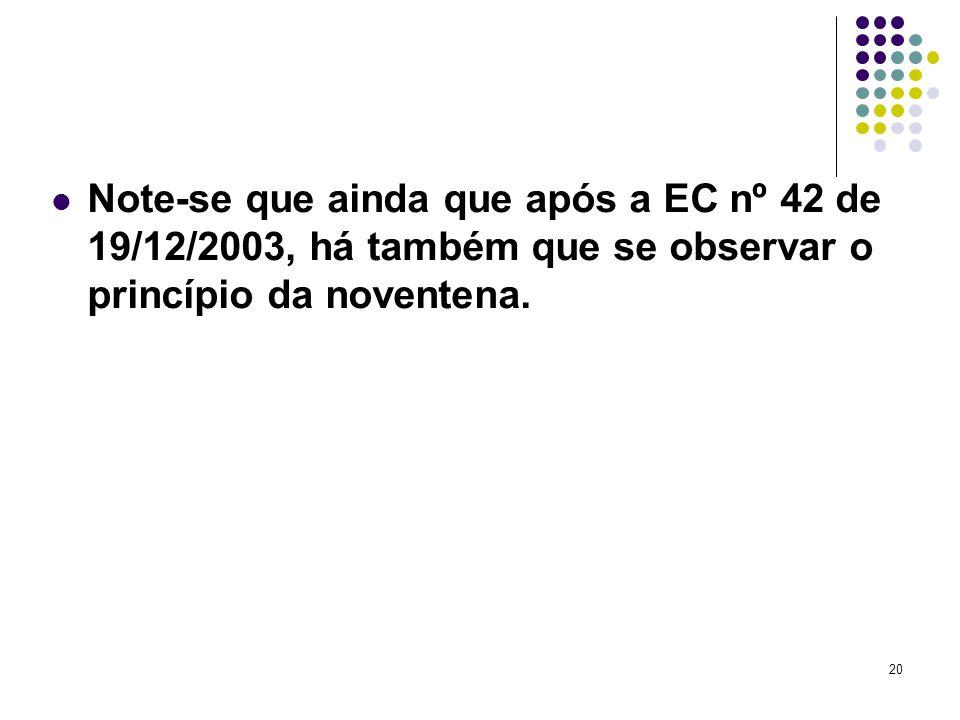 20 Note-se que ainda que após a EC nº 42 de 19/12/2003, há também que se observar o princípio da noventena.