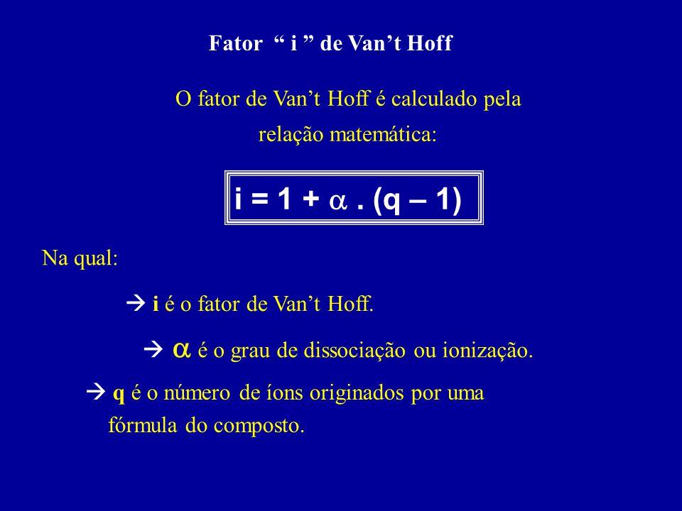 """Fator """" i """" de Van't Hoff O fator de Van't Hoff é calculado pela relação matemática: i = 1 + . (q – 1) Na qual:  i é o fator de Van't Hoff.   é o"""