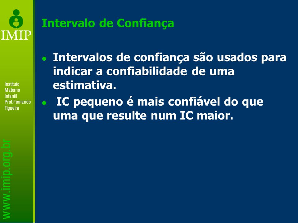 Intervalo de Confiança Intervalos de confiança são usados para indicar a confiabilidade de uma estimativa.