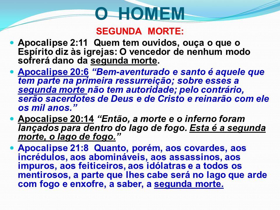 O HOMEM SEGUNDA MORTE: Apocalipse 2:11 Quem tem ouvidos, ouça o que o Espírito diz às igrejas: O vencedor de nenhum modo sofrerá dano da segunda morte