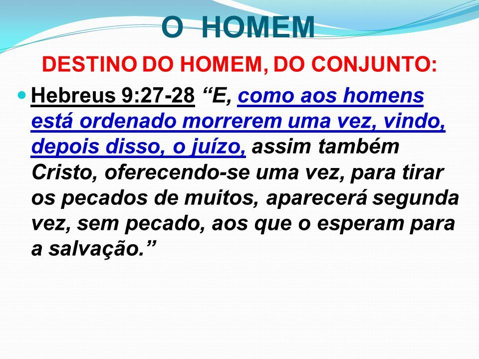 """O HOMEM DESTINO DO HOMEM, DO CONJUNTO: Hebreus 9:27-28 """"E, como aos homens está ordenado morrerem uma vez, vindo, depois disso, o juízo, assim também"""