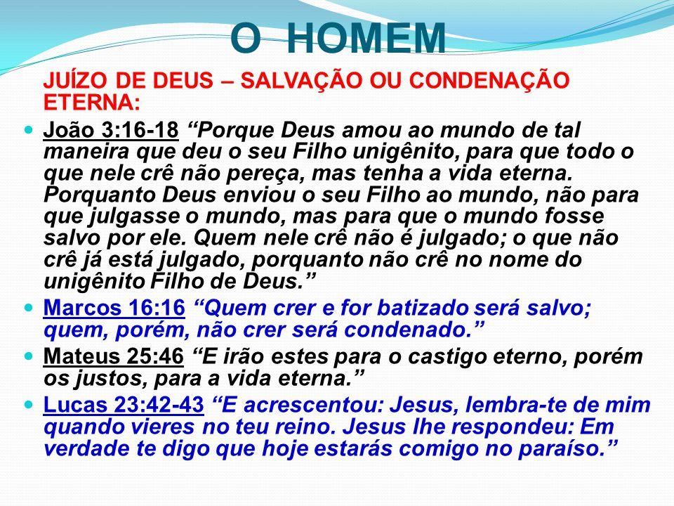 """O HOMEM JUÍZO DE DEUS – SALVAÇÃO OU CONDENAÇÃO ETERNA: João 3:16-18 """"Porque Deus amou ao mundo de tal maneira que deu o seu Filho unigênito, para que"""