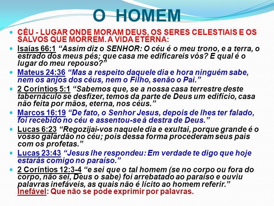 """O HOMEM CÉU - LUGAR ONDE MORAM DEUS, OS SERES CELESTIAIS E OS SALVOS QUE MORREM. A VIDA ETERNA: Isaías 66:1 """"Assim diz o SENHOR: O céu é o meu trono,"""
