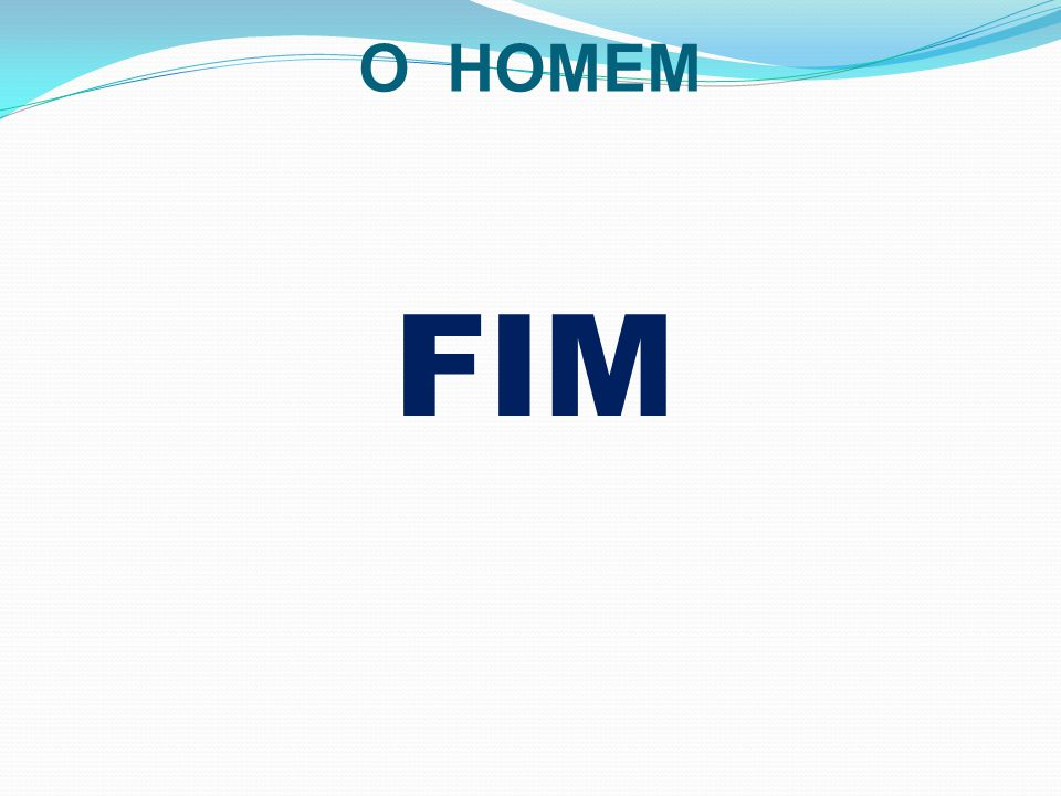 O HOMEM FIM