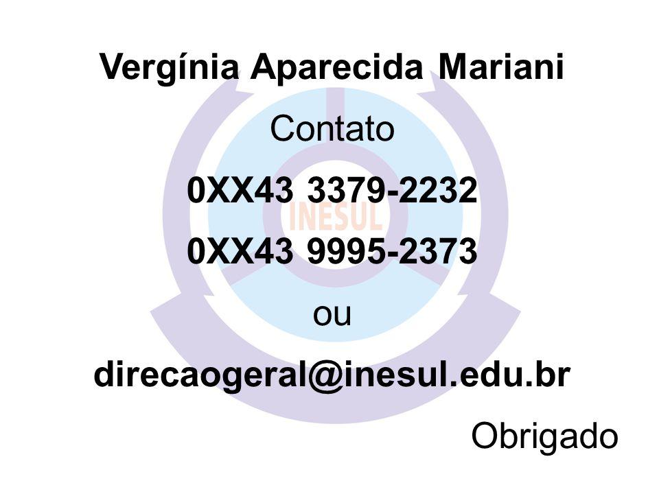 Vergínia Aparecida Mariani Contato 0XX43 3379-2232 0XX43 9995-2373 ou direcaogeral@inesul.edu.br Obrigado