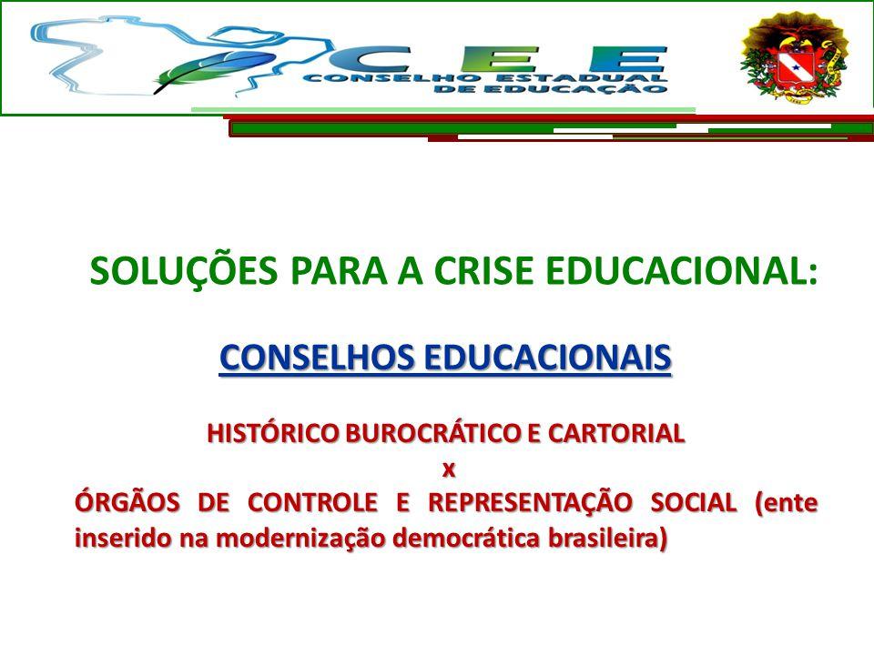SOLUÇÕES PARA A CRISE EDUCACIONAL: CONSELHOS EDUCACIONAIS HISTÓRICO BUROCRÁTICO E CARTORIAL x ÓRGÃOS DE CONTROLE E REPRESENTAÇÃO SOCIAL (ente inserido