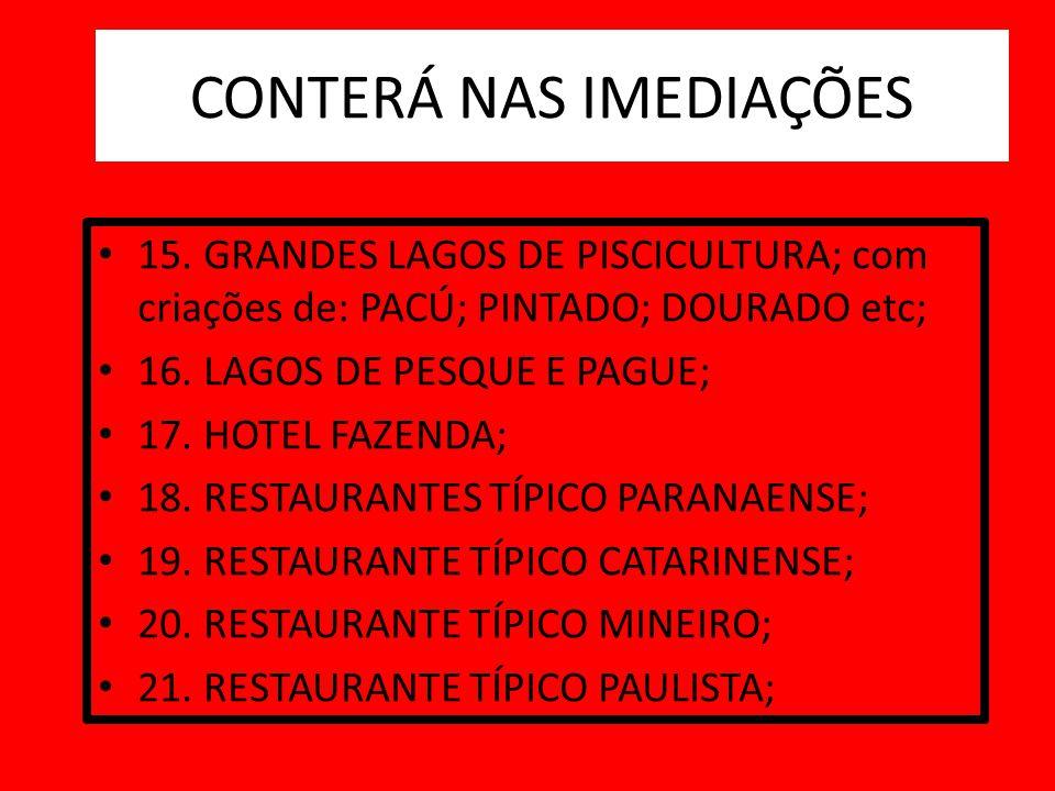 15. GRANDES LAGOS DE PISCICULTURA; com criações de: PACÚ; PINTADO; DOURADO etc; 16. LAGOS DE PESQUE E PAGUE; 17. HOTEL FAZENDA; 18. RESTAURANTES TÍPIC