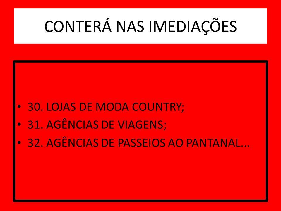 CONTERÁ NAS IMEDIAÇÕES 30. LOJAS DE MODA COUNTRY; 31. AGÊNCIAS DE VIAGENS; 32. AGÊNCIAS DE PASSEIOS AO PANTANAL...
