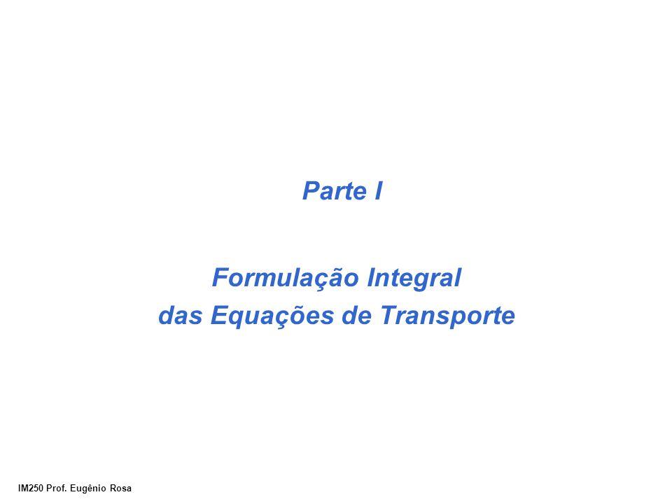 IM250 Prof. Eugênio Rosa Parte I Formulação Integral das Equações de Transporte