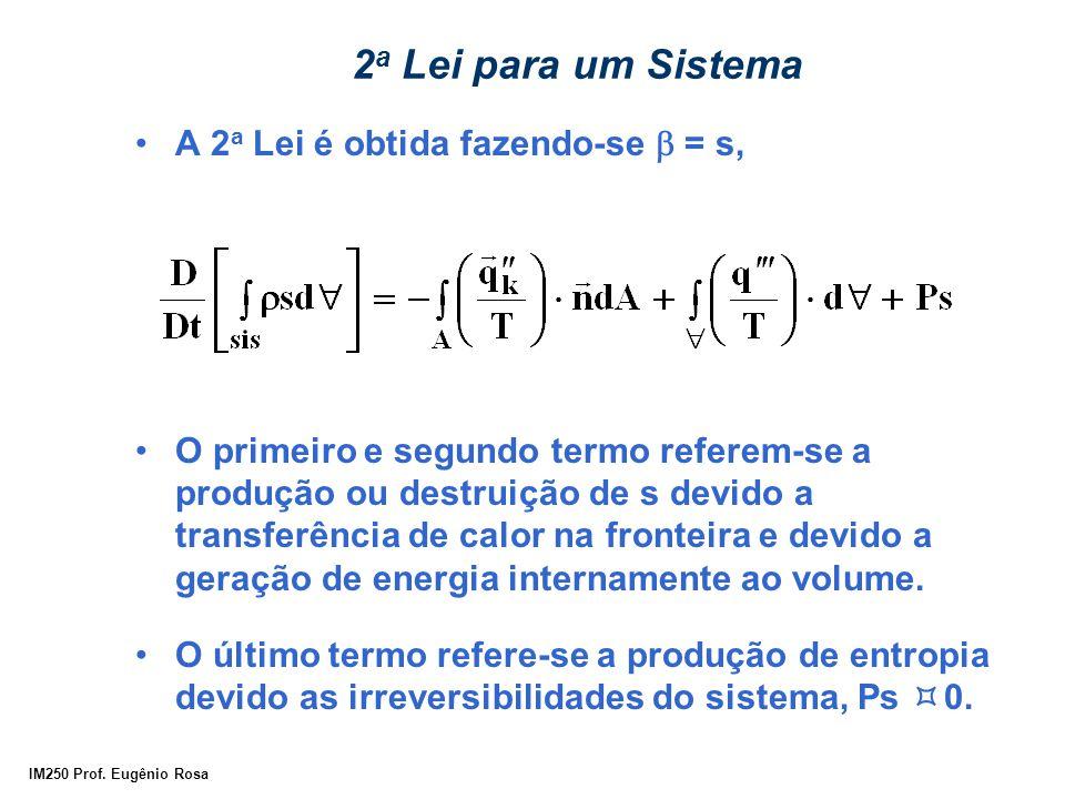IM250 Prof. Eugênio Rosa 2 a Lei para um Sistema A 2 a Lei é obtida fazendo-se  = s, O primeiro e segundo termo referem-se a produção ou destruição d