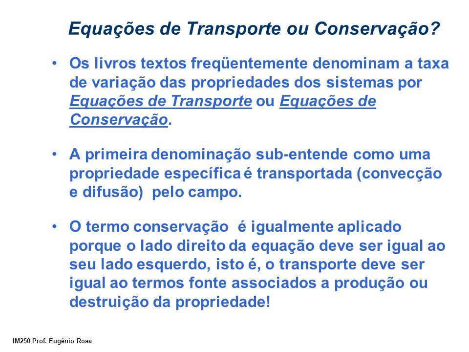 IM250 Prof. Eugênio Rosa Equações de Transporte ou Conservação? Os livros textos freqüentemente denominam a taxa de variação das propriedades dos sist