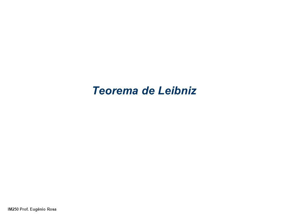 IM250 Prof. Eugênio Rosa Teorema de Leibniz