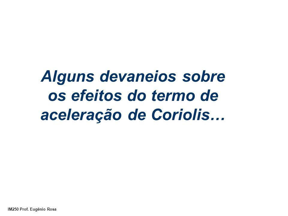 IM250 Prof. Eugênio Rosa Alguns devaneios sobre os efeitos do termo de aceleração de Coriolis…