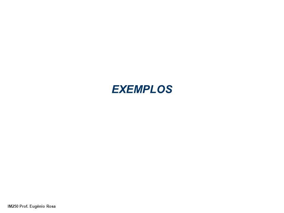IM250 Prof. Eugênio Rosa EXEMPLOS